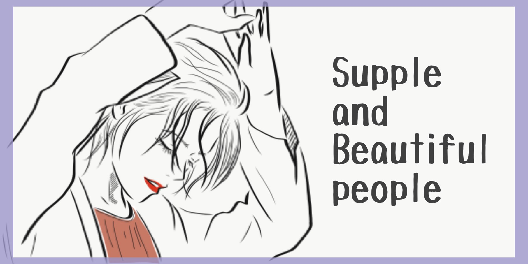 Supple and beautiful people